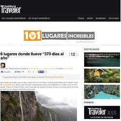 """» 6 lugares donde llueve """"370 días al año"""" 101 Lugares increíbles -"""