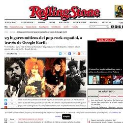 25 lugares míticos del pop-rock español, a través de Google Earth - Rolling Stone España