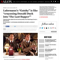 "Luhrmann's ""Gatsby"" is like ""crayoning Donald Duck into 'The Last Supper'"""