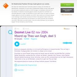Luister - Moord op Theo van Gogh, deel 1 - Desmet Live - Woord.nl
