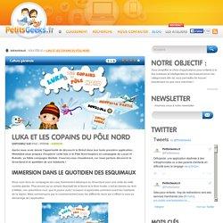 Luka et les copains du Pôle Nord - PetitsGeeks.fr
