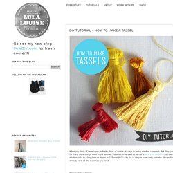 Lula Louise: DIY Tutorial – How to Make a Tassel