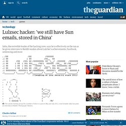 Lulzsec hacker: we still have Sun emails, stored in China' | Technology