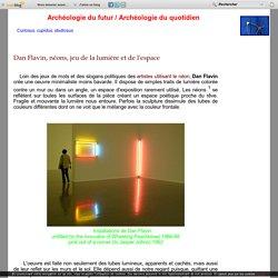 Dan Flavin, néons, jeu de la lumière et de l'espace