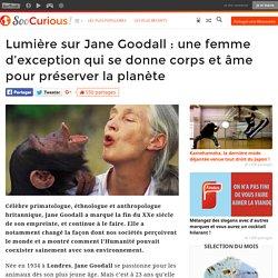 Lumière sur Jane Goodall : une femme d'exception qui se donne corps et âme pour préserver la planète
