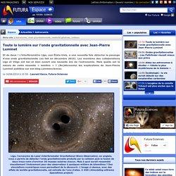 Toute la lumière sur l'onde gravitationnelle avec Jean-Pierre Luminet