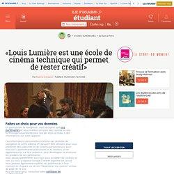 «Louis Lumière est une école de cinéma technique qui permet de rester créatif»