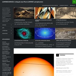 LUMINESCIENCES : le blog de Jean-Pierre LUMINET, astrophysicien