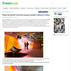 Papel de parede luminoso economiza energia e absorve ruídos