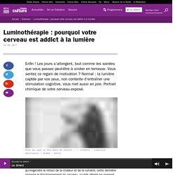 Luminothérapie : pourquoi votre cerveau est addict à la lumière