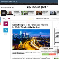 Kuala Lumpur joins Havana as finalists in World Wonder City Contest