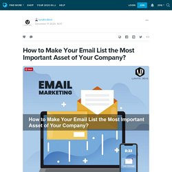 How to Make Your Email List the Most Important Asset of Your Company?: lunaticdevs — LiveJournal