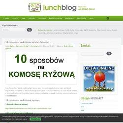 Lunchblog.pl - przepisy na szybki obiad. 10 sposobów na komosę ryżową (quinoa)