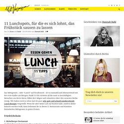 11 Lunchspots, für die es sich lohnt, das Frühstück sausen zu lassen - Mit Vergnügen Berlin