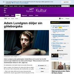 Adam Lundgren döljer sin göteborgska