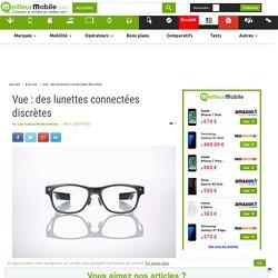 Vue : des lunettes connectées discrètes
