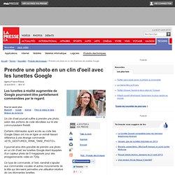 Prendre une photo en un clin d'oeil avec les lunettes Google