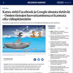 Katso, mitä Facebook ja Google sinusta tietävät – Omien tietojen luovuttamisessa ei kannata olla välinpitämätön - Teknologia