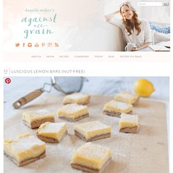 » Luscious Lemon Bars (nut-free) Against All Grain
