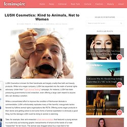 LUSH Cosmetics: Kind to Animals, Not to Women