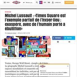 Michel Lussault: «Times Square est l'exemple parfait de l'hyper-lieu : exaspéré, avec del'humain porté à ébullition»