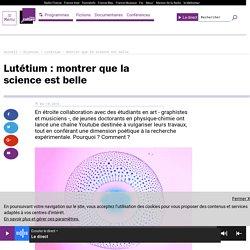 Lutétium : montrer que la science est belle