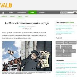Luther ei ollutkaan ankeuttaja