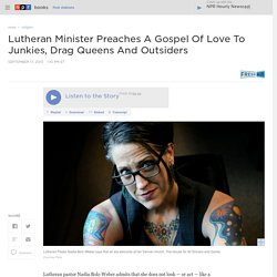 Lutheran Minister Preaches A Gospel Of Love To Junkies, Drag Queens And Outsiders