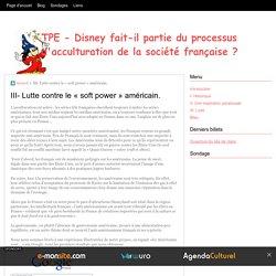 III- Lutte contre le « soft power » américain.