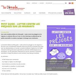 Petit guide – Lutter contre les préjugés sur les migrants - La Cimade