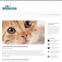 Luxe, bien-être animal et business - Clic Recherche