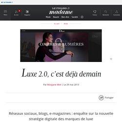 Dior, Chanel, Van Cleef & Arpels, Burberry... Les marques de luxe font leur e-révolution - Luxe 2.0, c'est déjà demain
