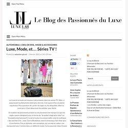 Luxe, Mode, et… Séries TV !