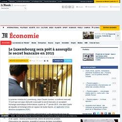 Le Luxembourg sera prêt à assouplir le secret bancaire en 2015