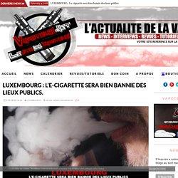 LUXEMBOURG : L'e-cigarette sera bien bannie des lieux publics.