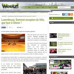 Luxembourg, Sommet européen du Vélo, que faut-il retenir ?, Weelz.fr le web magazine du Vélo Urbain