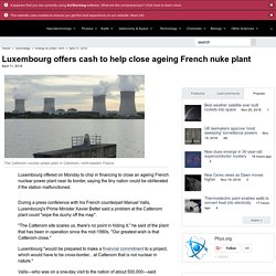 Luxembourg offers cash to help close ageing French nuke plant