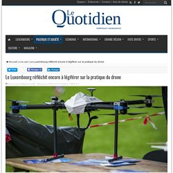 Le Luxembourg réfléchit encore à légiférer sur la pratique du drone