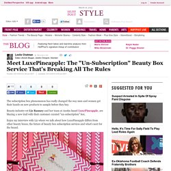 "Meet LuxePineapple: The ""Un-Subscription"" Beauty Box Service That's Breaking All The Rules"
