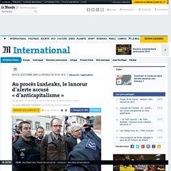 Au procès LuxLeaks, le lanceur d'alerte accusé «d'anticapitalisme»