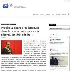 Procès Luxleaks : les lanceurs d'alerte condamnés pour avoir défendu l'intérêt général !