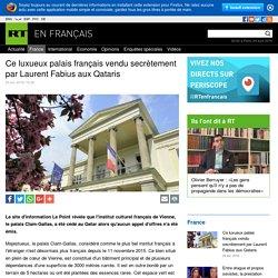 Ce luxueux palais français vendu secrètement par Laurent Fabius aux Qataris