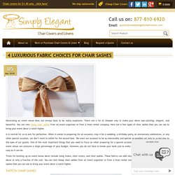 4 Luxurious fabric choices for chair sashes - Simply Elegant Chair Covers & Linen