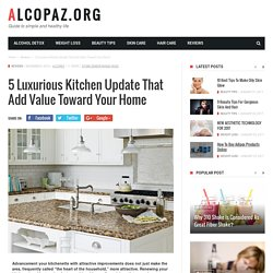 5 LUXURIOUS KITCHEN UPDATE THAT ADD VALUE TOWARD YOUR HOME