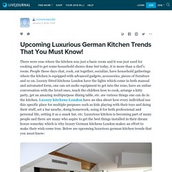 Upcoming Luxurious German Kitchen Trends That You Must Know!