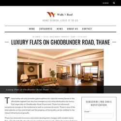 LUXURY FLATS ON GHODBUNDER ROAD, THANE