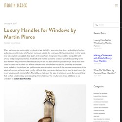 Luxury Handles for Windows by Martin Pierce — Martin Pierce
