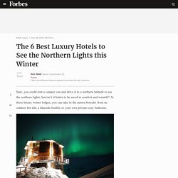 The 6 Best Luxury Hotels to See the Northern Lights this Winter