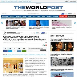 Qatar Luxury Group Launches QELA, Luxury Brand And Boutiques