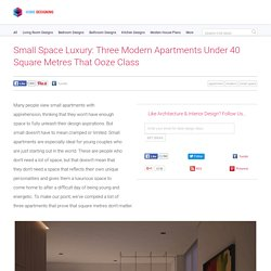 Small Space Luxury: Three Modern Apartments Under 40 Square Metres That Ooze Class